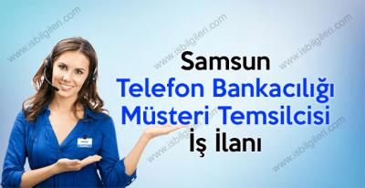 Telefon Bankacılığı Müşteri Temsilcisi iş ilanları Samsun 2017
