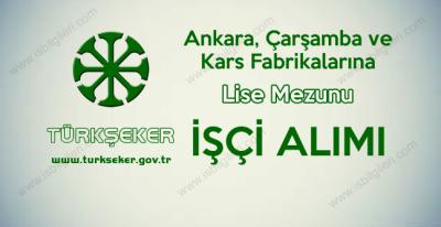 TürkŞeker Ankara, Kars Çarşamba Fabrikalarına lise mezunu işçi alımı