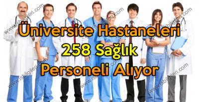Üniversite Hastaneleri 258 Sağlık Personeli Alımı ilanı yayınladılar